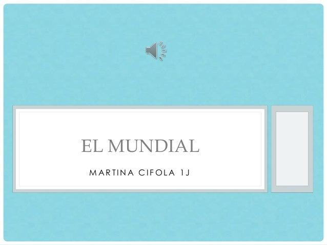 EL MUNDIAL  MAR T INA CI FOLA 1J