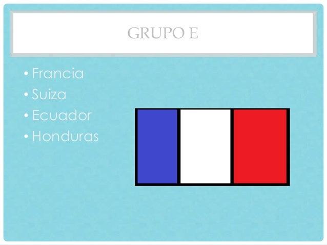 GRUPO E  • Francia  • Suiza  • Ecuador  • Honduras