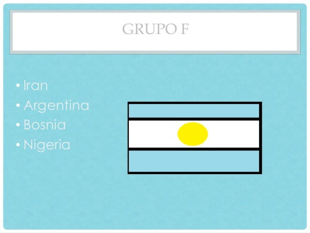 GRUPO F  • Iran  • Argentina  • Bosnia  • Nigeria