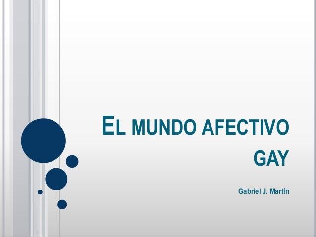 EL MUNDO AFECTIVO GAY Gabriel J. Martín
