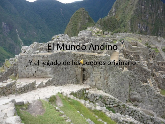 El Mundo AndinoY el legado de los pueblos originario