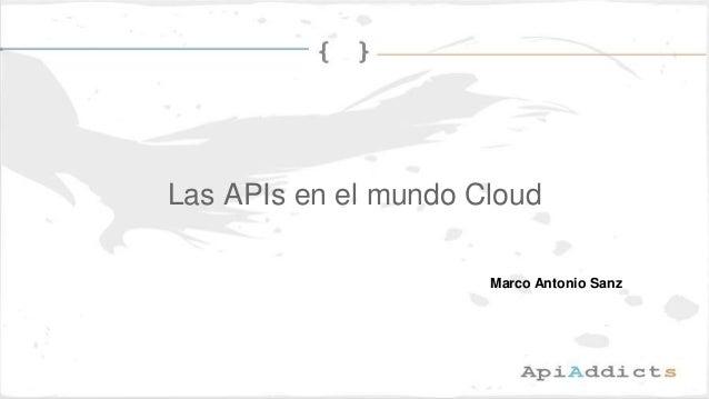 Las APIs en el mundo Cloud Marco Antonio Sanz