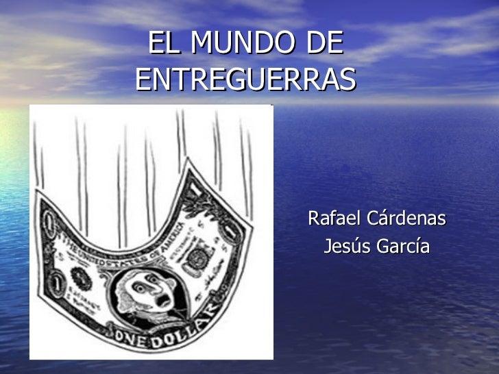 EL MUNDO DE ENTREGUERRAS Rafael Cárdenas Jesús García
