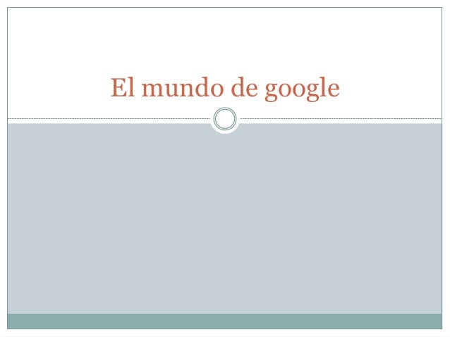 El mundo de google