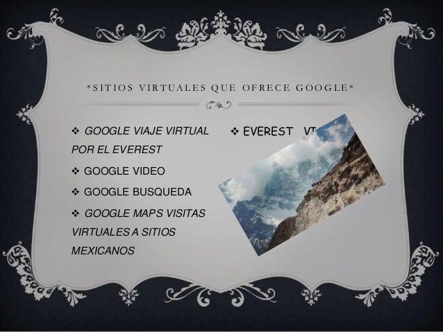  GOOGLE VIAJE VIRTUAL POR EL EVEREST  GOOGLE VIDEO  GOOGLE BUSQUEDA  GOOGLE MAPS VISITAS VIRTUALES A SITIOS MEXICANOS ...