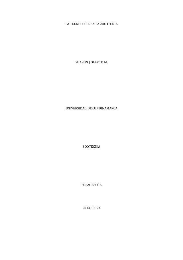 LA TECNOLOGIA EN LA ZOOTECNIASHARON J OLARTE M.UNIVERSIDAD DE CUNDINAMARCAZOOTECNIAFUSAGASUGA2013 05 24