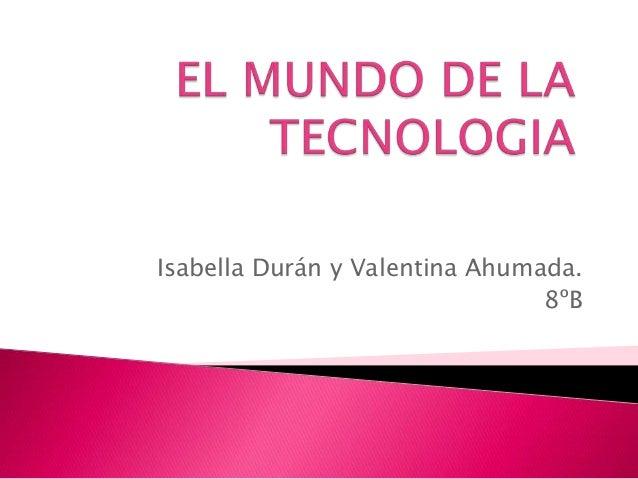 Isabella Durán y Valentina Ahumada.                                8ºB