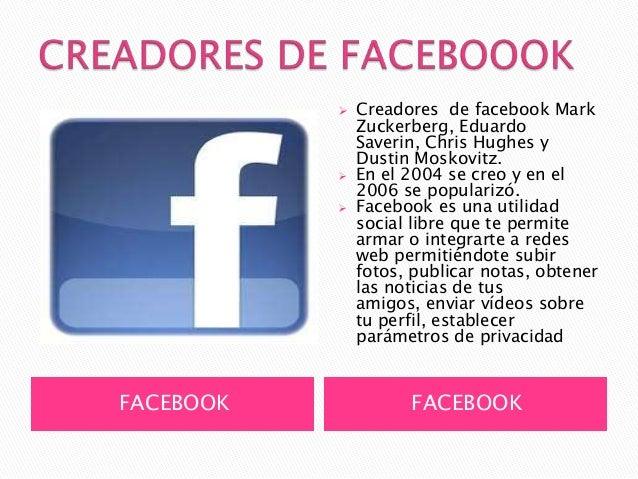    Creadores de facebook Mark               Zuckerberg, Eduardo               Saverin, Chris Hughes y               Dusti...