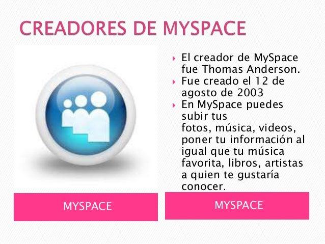    El creador de MySpace              fue Thomas Anderson.             Fue creado el 12 de              agosto de 2003  ...