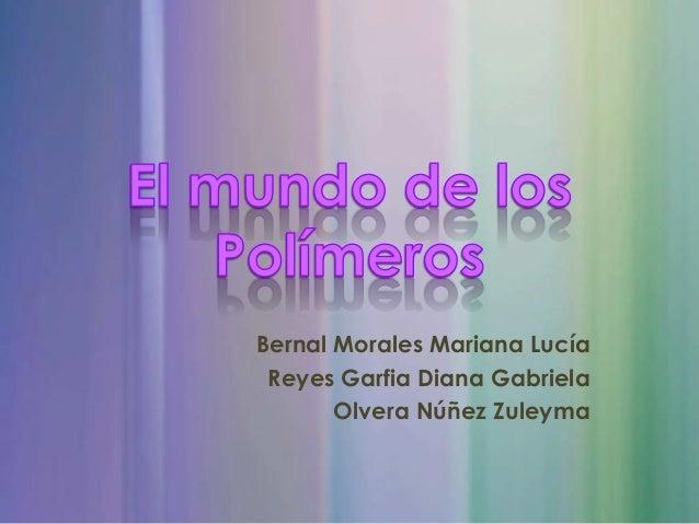 Bernal Morales Mariana Lucía Reyes Garfia Diana Gabriela Olvera Núñez Zuleyma