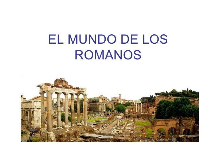 EL MUNDO DE LOS    ROMANOS