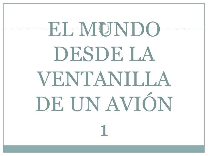 EL MUNDODESDE LA VENTANILLADE UN AVIÓN 1<br />