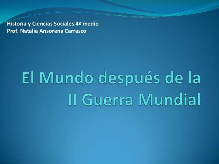 Historia y Ciencias Sociales 4º medioProf. Natalia Ansorena Carrasco