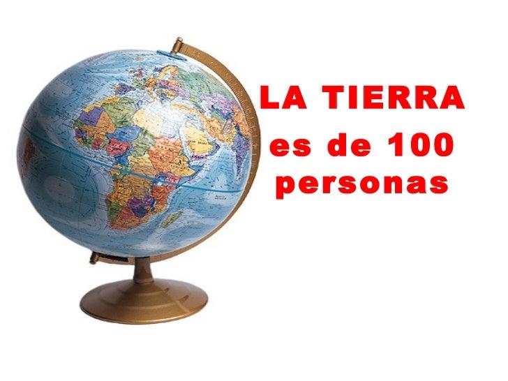 LA TIERRAes de 100personas