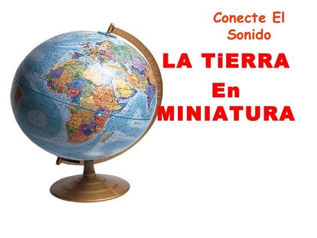 Conecte El Sonido  LA TiERRA En MINIATURA