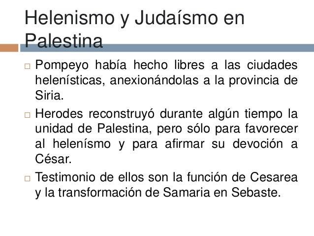 Helenismo y Judaísmo enPalestina Pompeyo había hecho libres a las ciudadeshelenísticas, anexionándolas a la provincia deS...