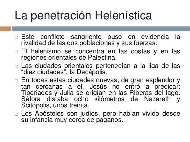 La penetración Helenística Este conflicto sangriento puso en evidencia larivalidad de las dos poblaciones y sus fuerzas....