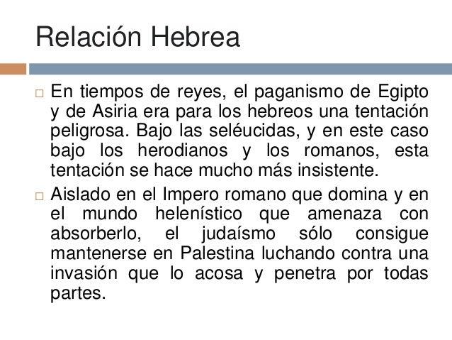Relación Hebrea En tiempos de reyes, el paganismo de Egiptoy de Asiria era para los hebreos una tentaciónpeligrosa. Bajo ...