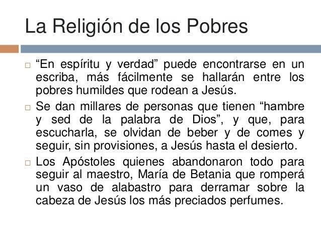 """La Religión de los Pobres """"En espíritu y verdad"""" puede encontrarse en unescriba, más fácilmente se hallarán entre lospobr..."""