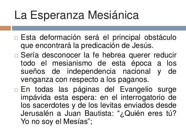 La Esperanza Mesiánica Esta deformación será el principal obstáculoque encontrará la predicación de Jesús. Sería descono...