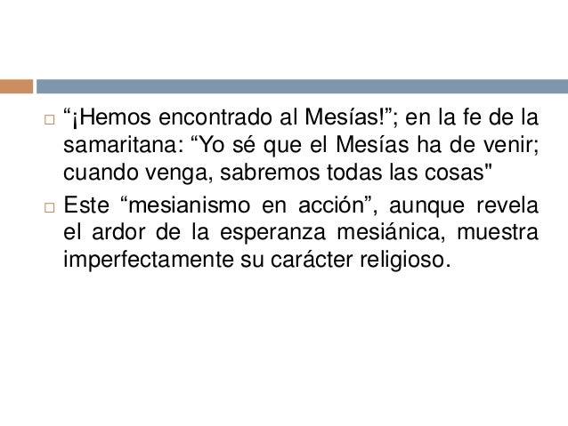 """ """"¡Hemos encontrado al Mesías!""""; en la fe de lasamaritana: """"Yo sé que el Mesías ha de venir;cuando venga, sabremos todas ..."""