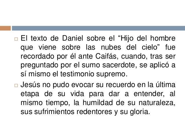 """ El texto de Daniel sobre el """"Hijo del hombreque viene sobre las nubes del cielo"""" fuerecordado por él ante Caifás, cuando..."""