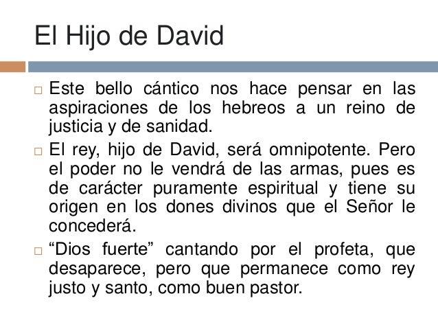 El Hijo de David Este bello cántico nos hace pensar en lasaspiraciones de los hebreos a un reino dejusticia y de sanidad....