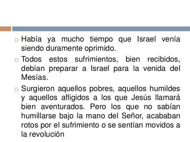  Había ya mucho tiempo que Israel veníasiendo duramente oprimido. Todos estos sufrimientos, bien recibidos,debían prepar...