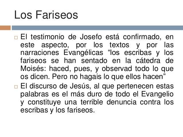 """Los Fariseos El testimonio de Josefo está confirmado, eneste aspecto, por los textos y por lasnarraciones Evangélicas """"lo..."""