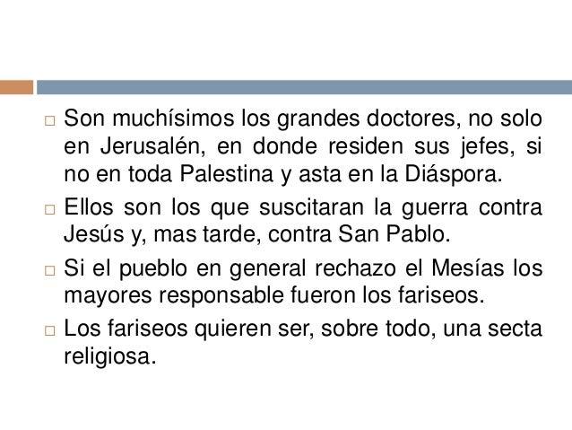  Son muchísimos los grandes doctores, no soloen Jerusalén, en donde residen sus jefes, sino en toda Palestina y asta en l...