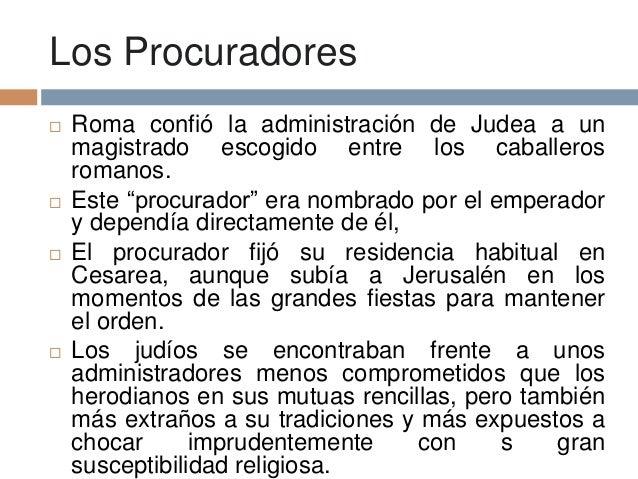 """Los Procuradores Roma confió la administración de Judea a unmagistrado escogido entre los caballerosromanos. Este """"procu..."""