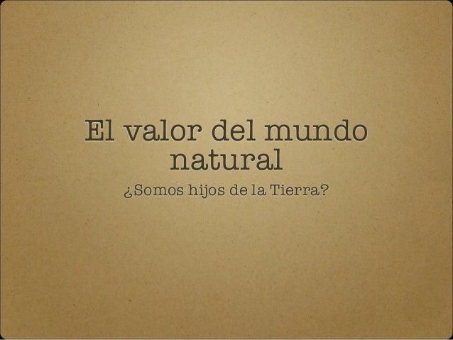 El valor del mundo natural ¿Somos hijos de la Tierra?