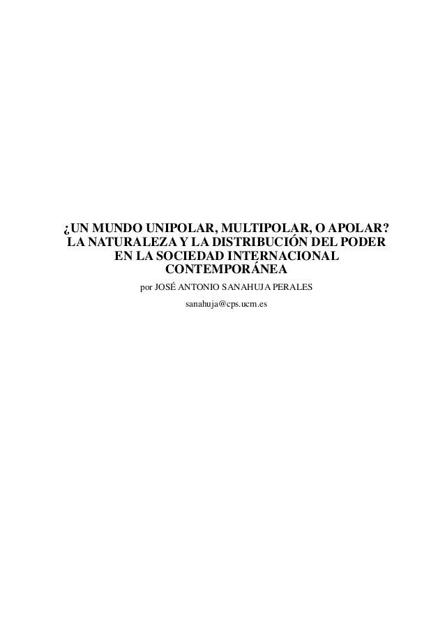¿UN MUNDO UNIPOLAR, MULTIPOLAR, O APOLAR? LA NATURALEZA Y LA DISTRIBUCIÓN DEL PODER EN LA SOCIEDAD INTERNACIONAL CONTEMPOR...