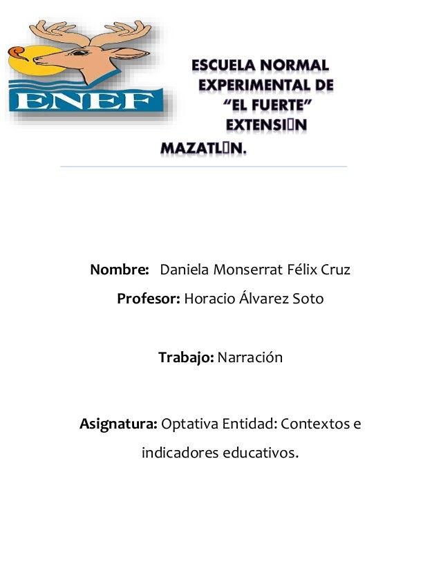 Nombre: Daniela Monserrat Félix Cruz  Profesor: Horacio Álvarez Soto  Trabajo: Narración  Asignatura: Optativa Entidad: Co...