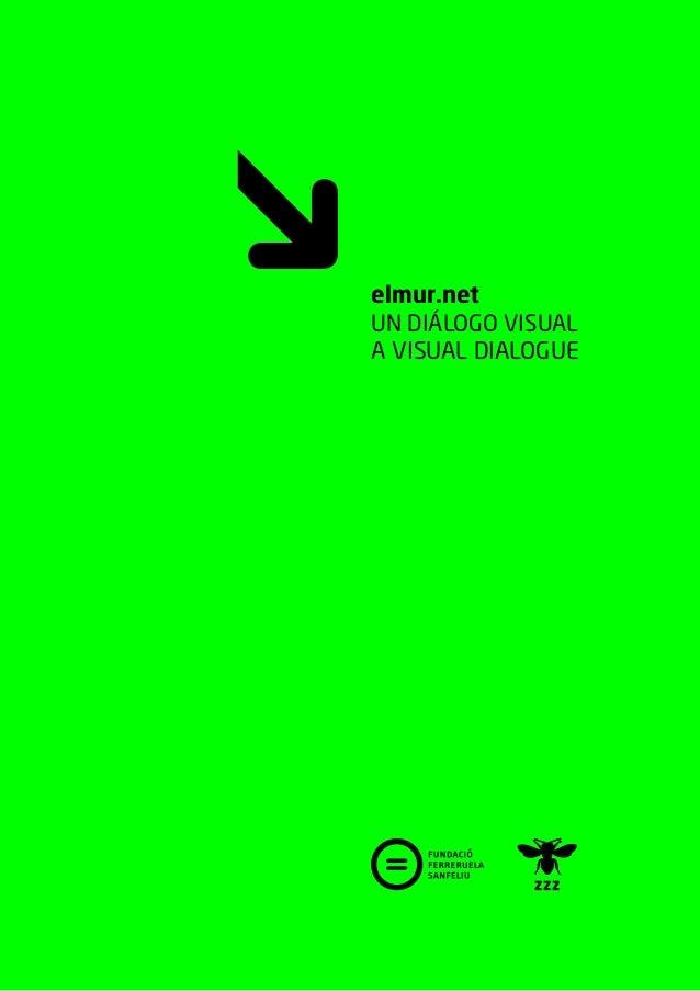elmur.netUN DIÁLOGO VISUALA VISUAL DIALOGUE                    1