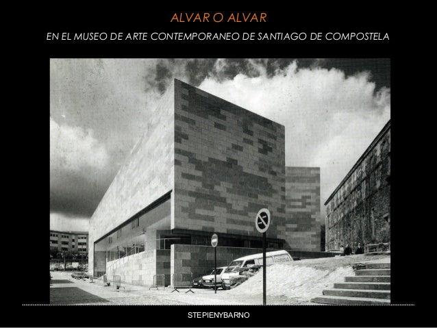 ALVAR O ALVAREN EL MUSEO DE ARTE CONTEMPORANEO DE SANTIAGO DE COMPOSTELA                               ALVAR O ALVAR      ...