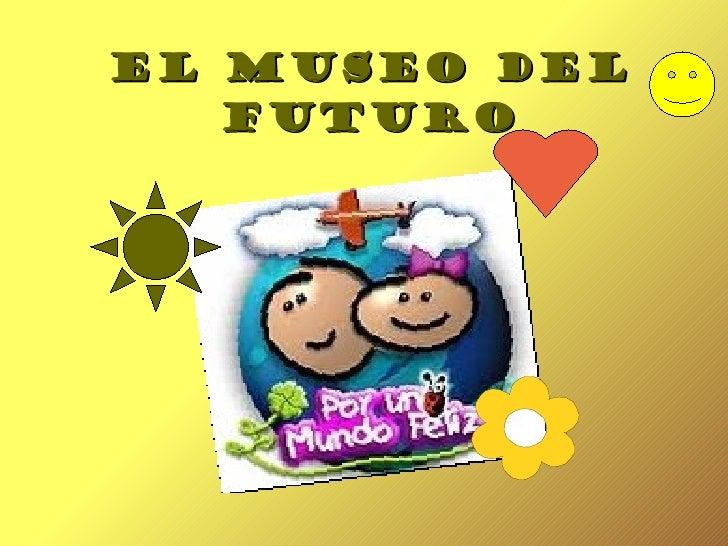 EL MUSEO DEL FUTURO