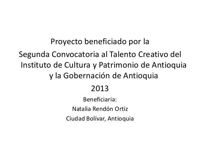 Proyecto beneficiado por la Segunda Convocatoria al Talento Creativo del Instituto de Cultura y Patrimonio de Antioquia y ...