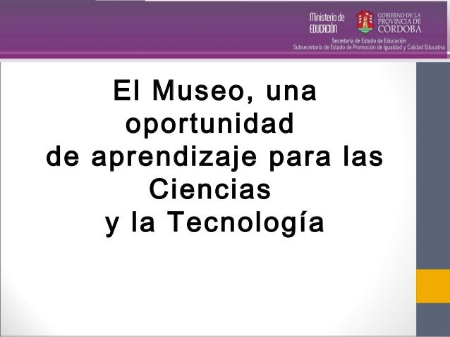 El Museo, una oportunidad de aprendizaje para las Ciencias y la Tecnología