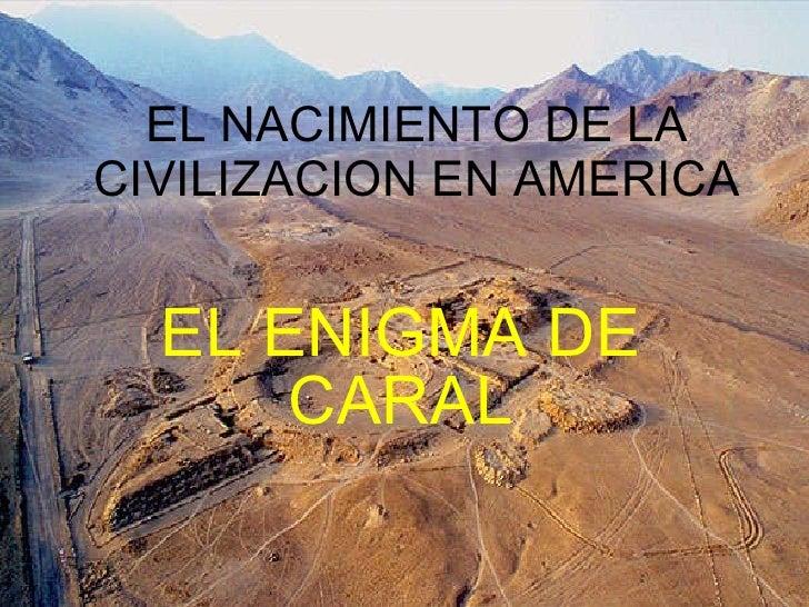 EL NACIMIENTO DE LA CIVILIZACION EN AMERICA EL ENIGMA DE CARAL