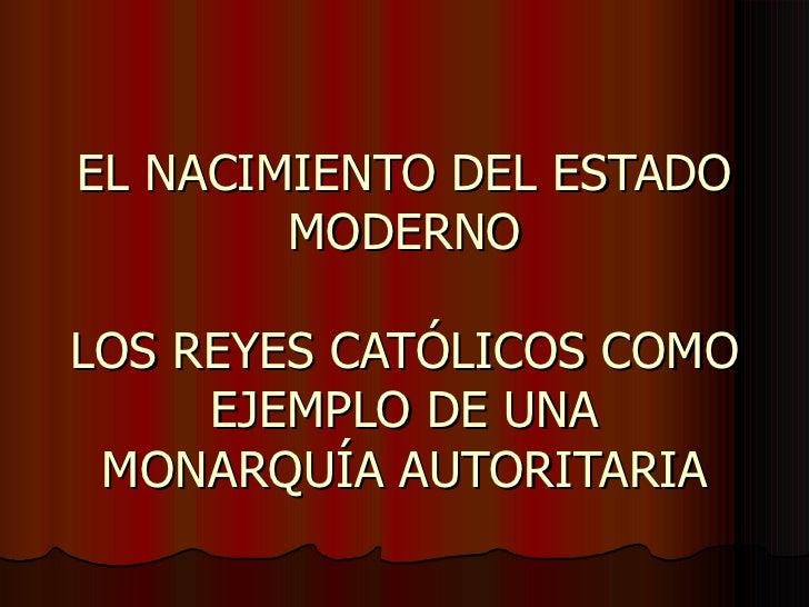 EL NACIMIENTO DEL ESTADO MODERNO LOS REYES CATÓLICOS COMO EJEMPLO DE UNA MONARQUÍA AUTORITARIA