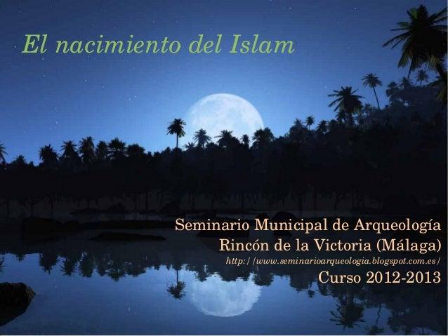 ElnacimientodelIslamSeminarioMunicipaldeArqueologíaRincóndelaVictoria(Málaga)http://www.seminarioarqueologia.blo...