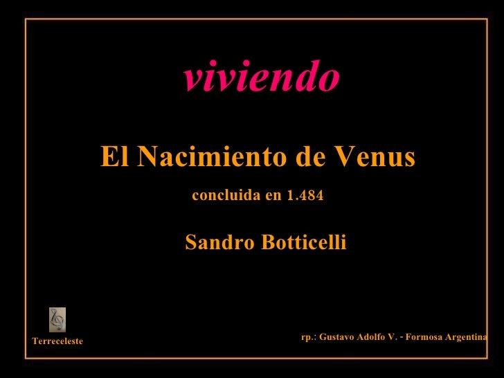 El Nacimiento de Venus concluida en 1.484 Terreceleste rp.: Gustavo Adolfo V. - Formosa Argentina Sandro Botticelli viviendo