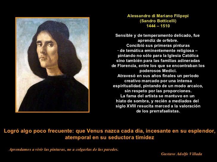 Alessandro di Mariano Filipepi (Sandro Botticelli) 1444 – 1510 <ul><li>Sensible y de temperamento delicado, fue  </li></ul...