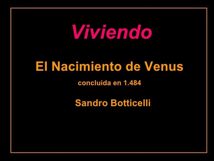 El Nacimiento de Venus concluida en 1.484 Sandro Botticelli Viviendo