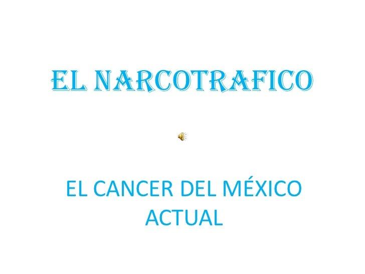 EL NARCOTRAFICO<br />EL CANCER DEL MÉXICO ACTUAL<br />
