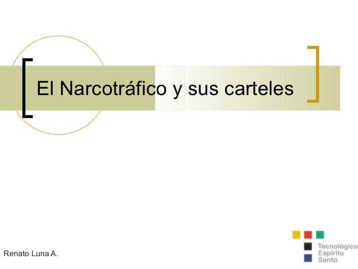 El Narcotráfico y sus carteles Renato Luna A.