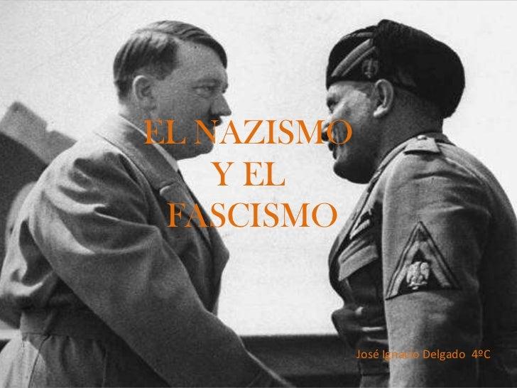 EL NAZISMO    Y EL FASCISMO             José Ignacio Delgado 4ºC