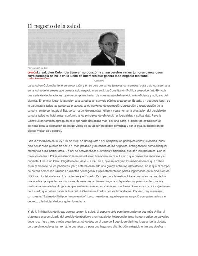 El negocio de la salud Por Rafael Ballén OPINIÓNLa salud en Colombia tiene en su corazón y en su cerebro varios tumores ca...