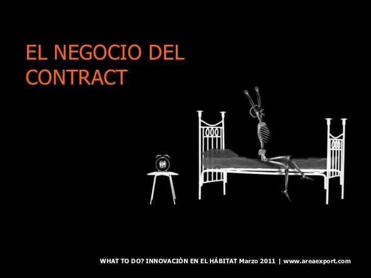 WHAT TO DO? INNOVACIÓN EN EL HÁBITAT Marzo 2011 | www.areaexport.com EL NEGOCIO DEL  CONTRACT